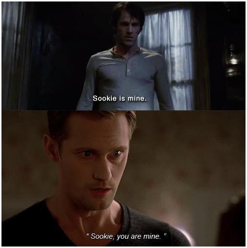 Bill: Sookie benimdir. (1x03) Eric: Sookie, sen benimsin. (4x01)