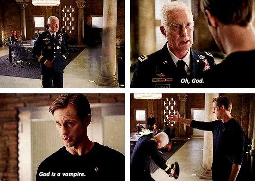 General: Oh, tanrım. Eric: Tanrı bir vampirdir.